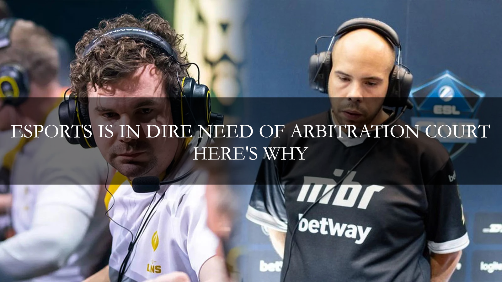 Esports is in a dire need of arbitration court – here's why
